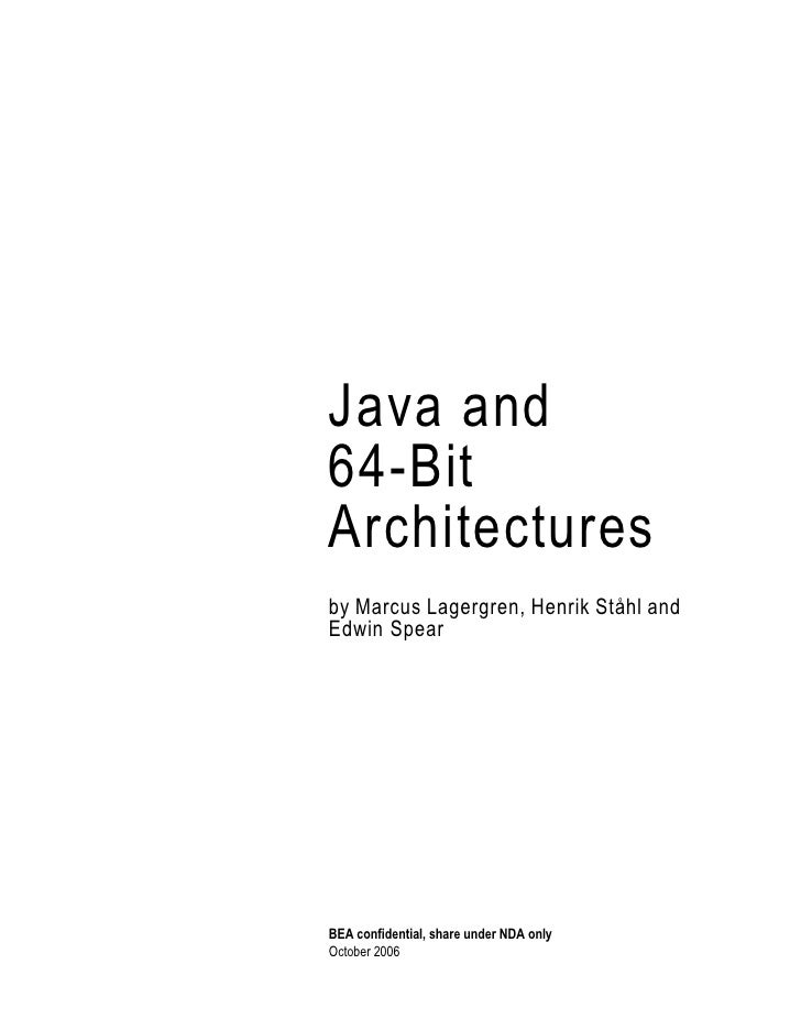 Java and 64-Bit Architectures by Marcus Lagergren, Henrik Ståhl and Edwin Spear     BEA confidential, share under NDA only...