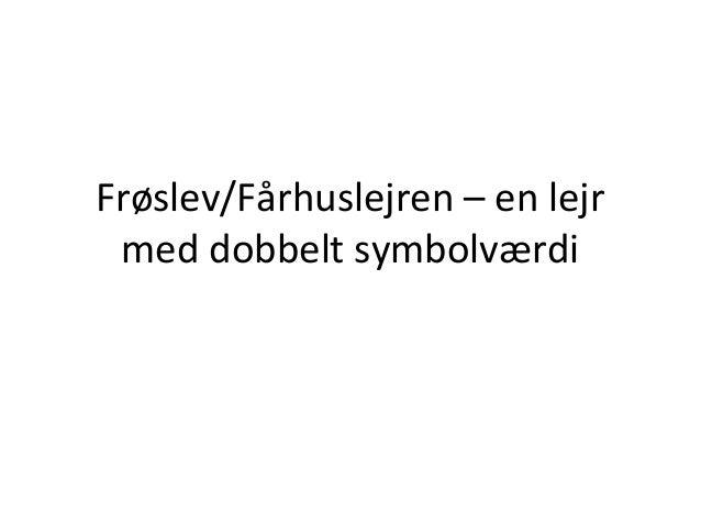 Frøslev/Fårhuslejren – en lejr med dobbelt symbolværdi
