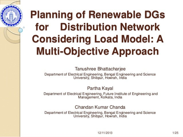 Planning of Renewable DGs for Distribution Network Considering Load Model: A Multi-Objective Approach Tanushree Bhattachar...