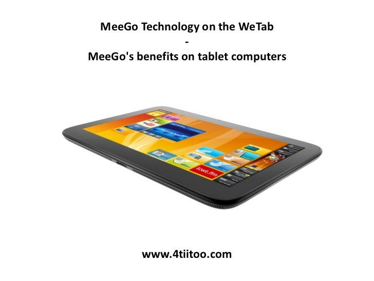 MeeGo Technology on the WeTab                  -MeeGos benefits on tablet computers         www.4tiitoo.com