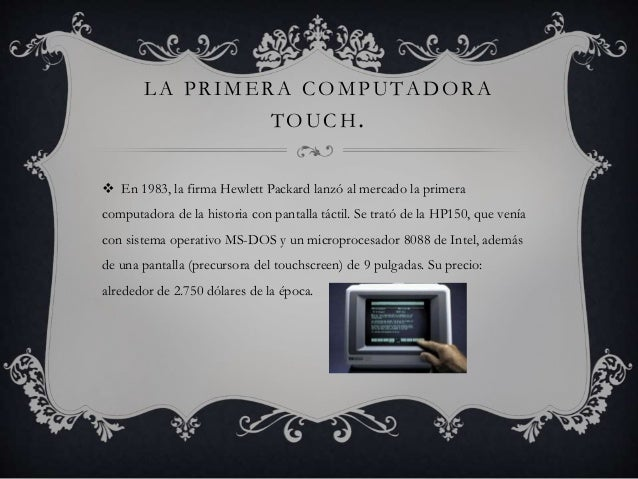 LA PRIMERA COMPUTADORA  TOUCH.   En 1983, la firma Hewlett Packard lanzó al mercado la primera  computadora de la histori...