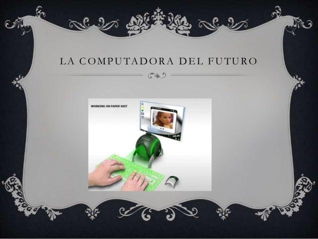 LA COMPUTADORA DEL FUTURO