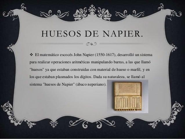 HUESOS DE NAPIER.   El matemático escocés John Napier (1550-1617), desarrolló un sistema  para realizar operaciones aritm...