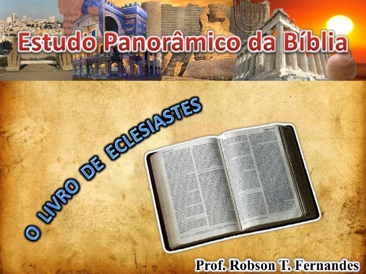 Estudo Panorâmico da Bíblia<br />O  LIVRO  DE  ECLESIASTES<br />Prof. Robson T. Fernandes<br />