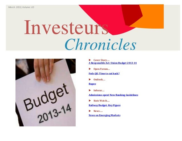 ISSUEVOLUMECover Story….A Responsible Act: Union Budget 2013-14Open Forum…Feds QE: Time to cut back?Outlook….Rupee...
