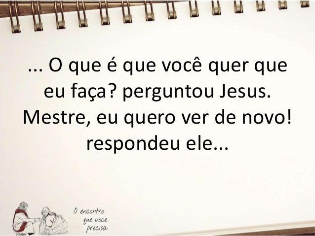 ... Vá; você está curado porque teve fé! afirmou Jesus. No mesmo instante, Bartimeu começou a ver de novo e foi seguindo J...