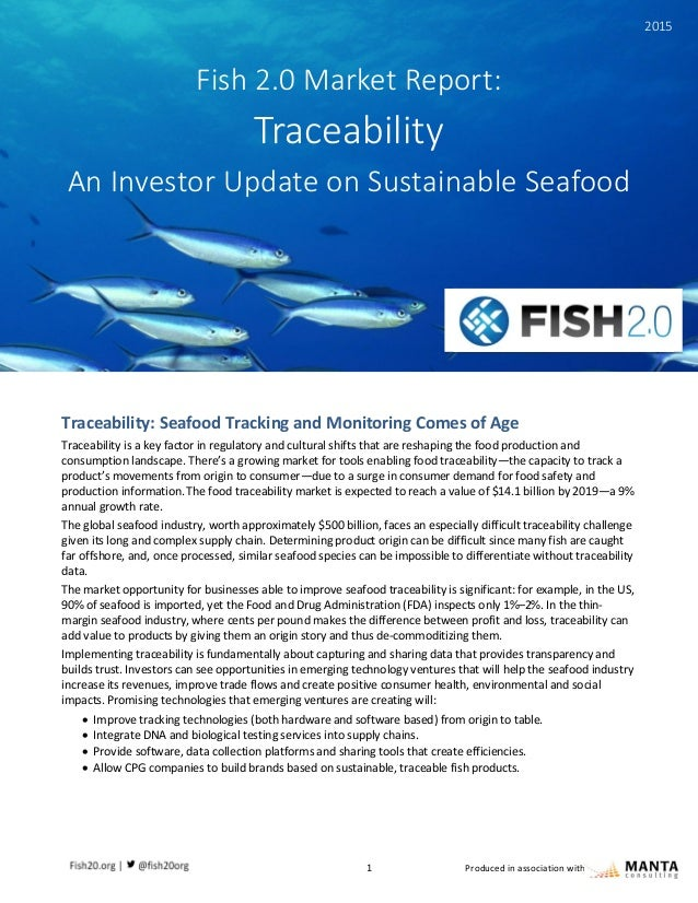Fish 2.0 Market Report: Traceability 1 Produced in association with Traceability: Seafood Tracking and Monitoring Comes of...