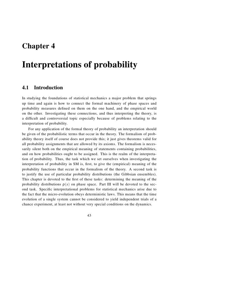 Chapter 4  Interpretations of probability  4.1 Introduction In studying the foundations of statistical mechanics a major p...