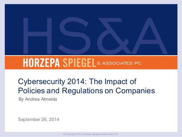 © Copyright 2012, Horzepa Spiegel & Associates, PC. September 26, 2014 Cybersecurity 2014: The Impact of Policies and Regu...