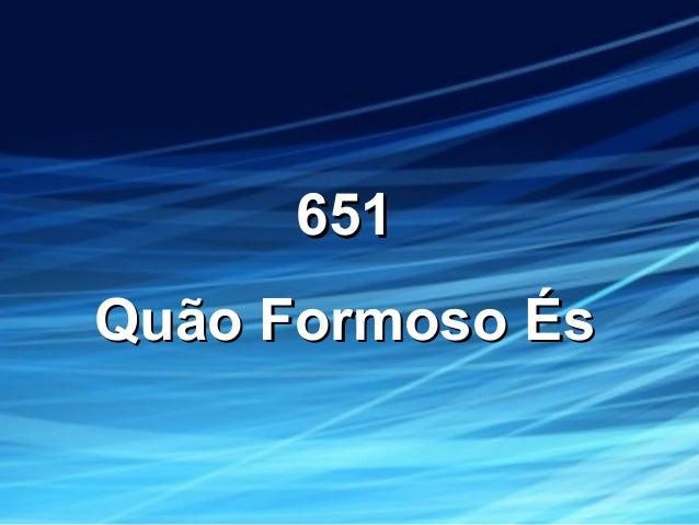 651651 Quão Formoso ÉsQuão Formoso És