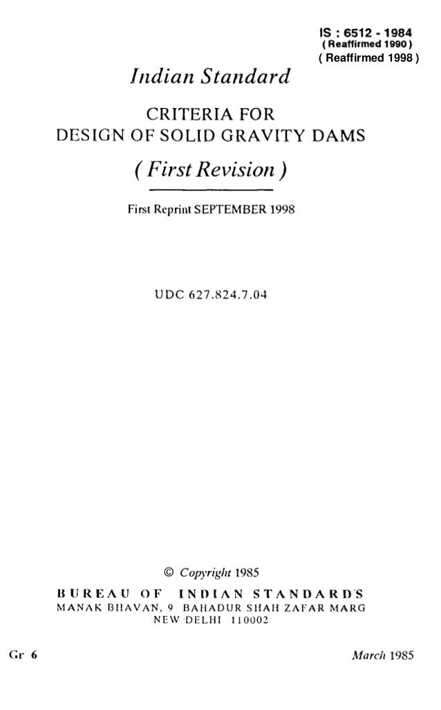 IS:6512-1984 (Reaffirmed 1990) Indian Standard CRITERIA FOR DESIGN OF SOLID GRAVITY DAMS ( First Revision ) First Reprint ...