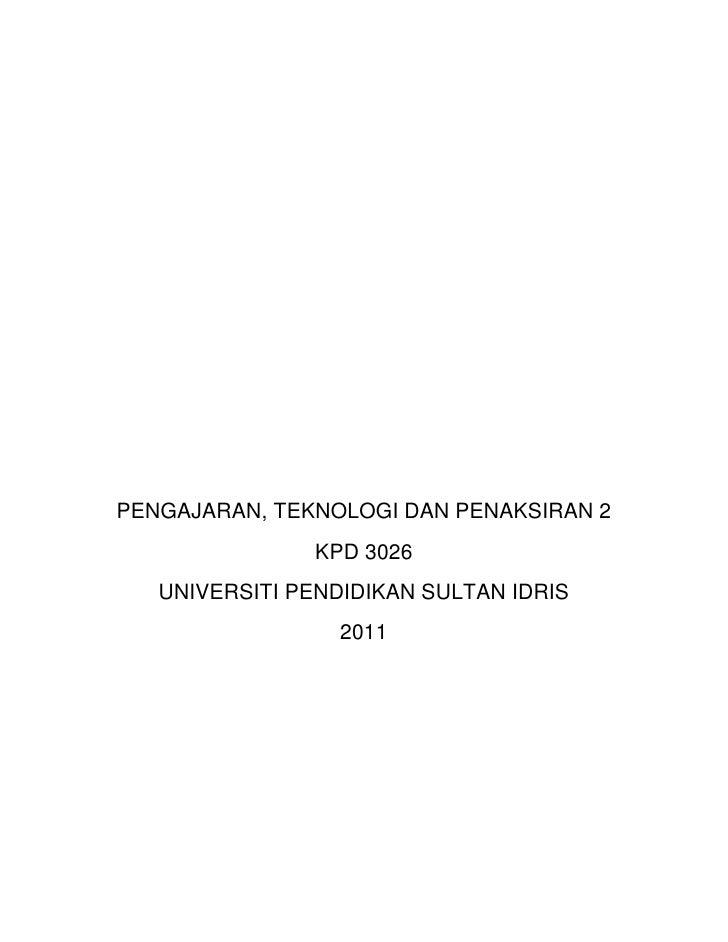 PENGAJARAN, TEKNOLOGI DAN PENAKSIRAN 2               KPD 3026   UNIVERSITI PENDIDIKAN SULTAN IDRIS                  2011