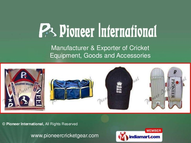 Manufacturer & Exporter of Cricket                           Equipment, Goods and Accessories© Pioneer International, All ...