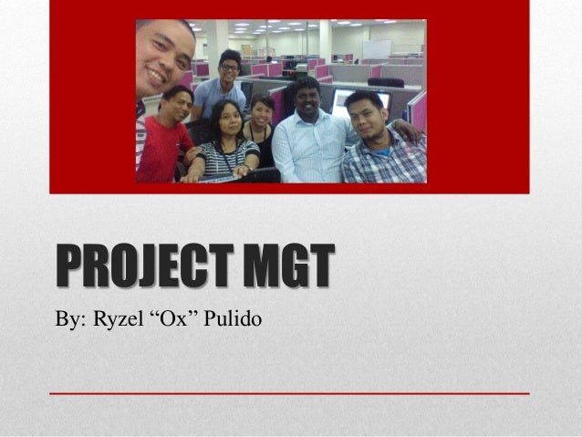 """PROJECT MGT By: Ryzel """"Ox"""" Pulido"""