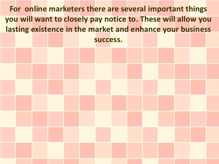 For online marketers there are several important thingsyou will want to closely pay notice to. These will allow youlasting...