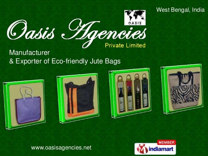 West Bengal, IndiaManufacturer& Exporter of Eco-friendly Jute Bags       www.oasisagencies.net
