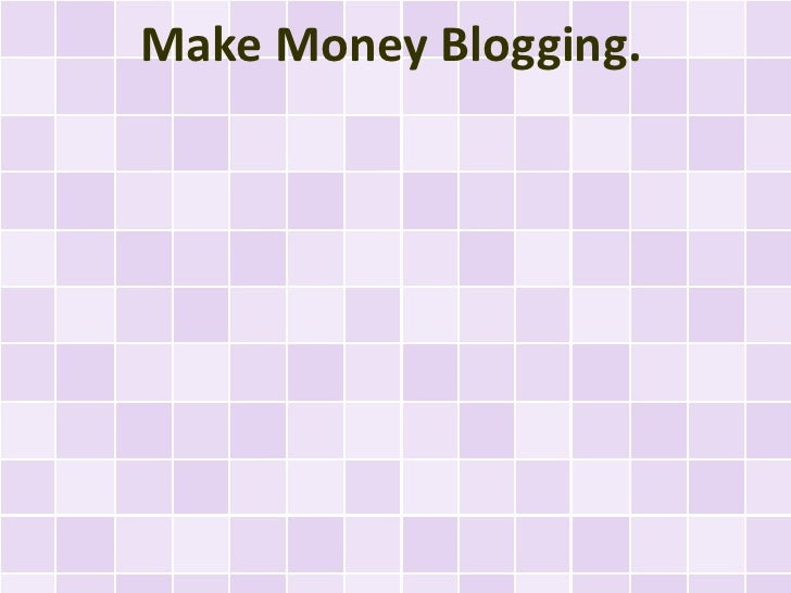 Make Money Blogging.