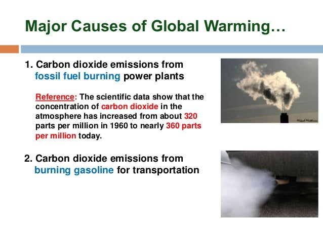 the three main causes of global warming The coal fired morgantown generating station in newburg, maryland the scientific evidence overwhelmingly points to human carbon pollution as the main cause of global warming.