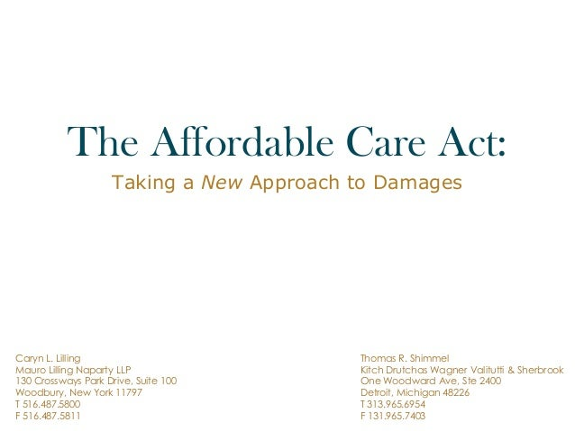 The Affordable Care Act: Taking a New Approach to Damages Caryn L. Lilling Mauro Lilling Naparty LLP 130 Crossways Park Dr...