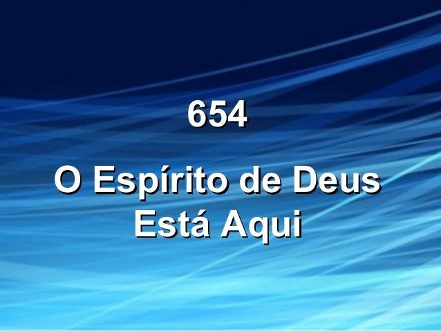 654654 O Espírito de DeusO Espírito de Deus Está AquiEstá Aqui