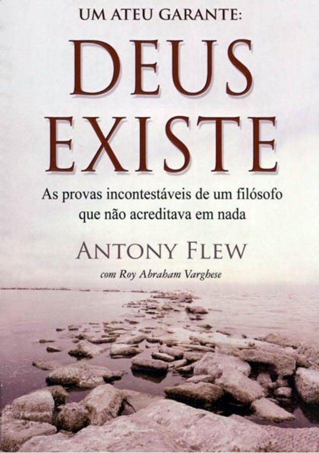 Um ateu garante: Deus existeDeus existe as provas incontestáveis de um filósofo que não acreditava em nada Antony Flew com...