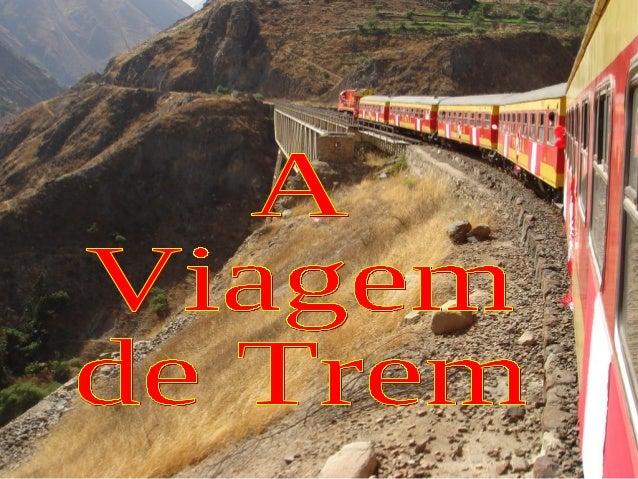 Dia desses,li um livro que comparava a vida     a uma viagem de trem.