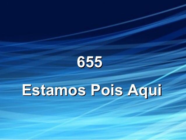 655655 Estamos Pois AquiEstamos Pois Aqui