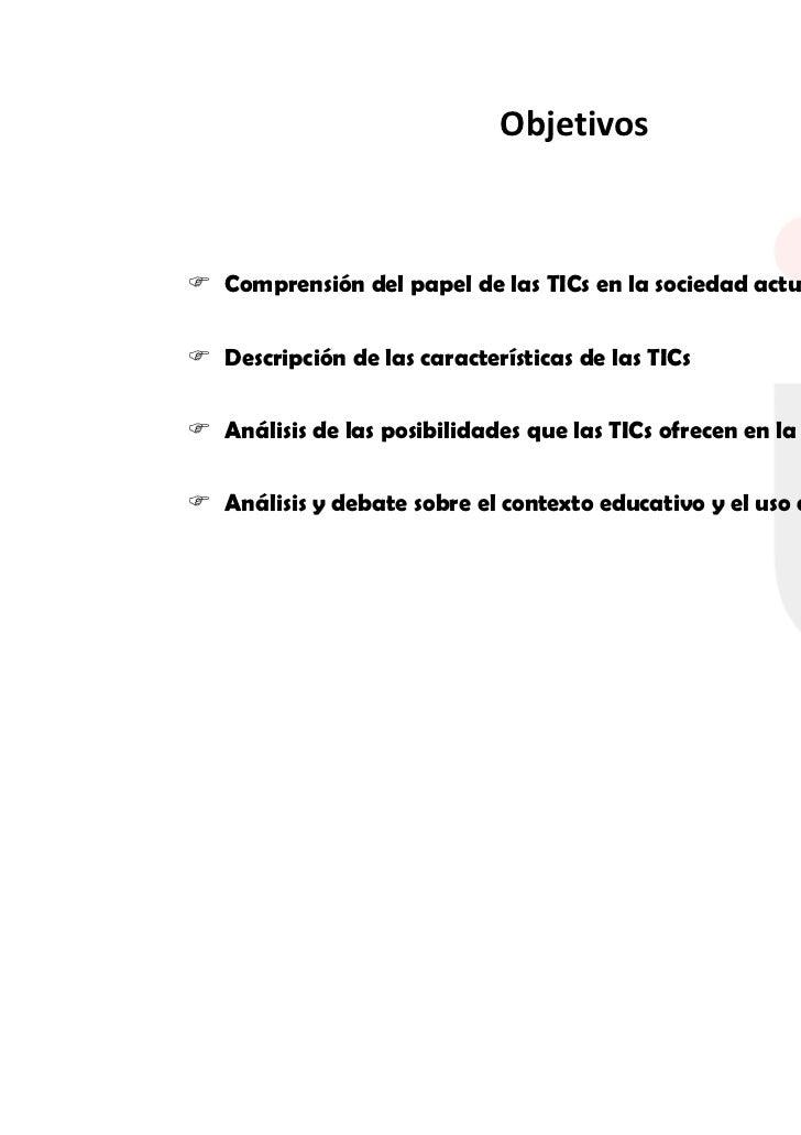ObjetivosComprensión del papel de las TICs en la sociedad actualDescripción de las características de las TICsAnálisis de ...