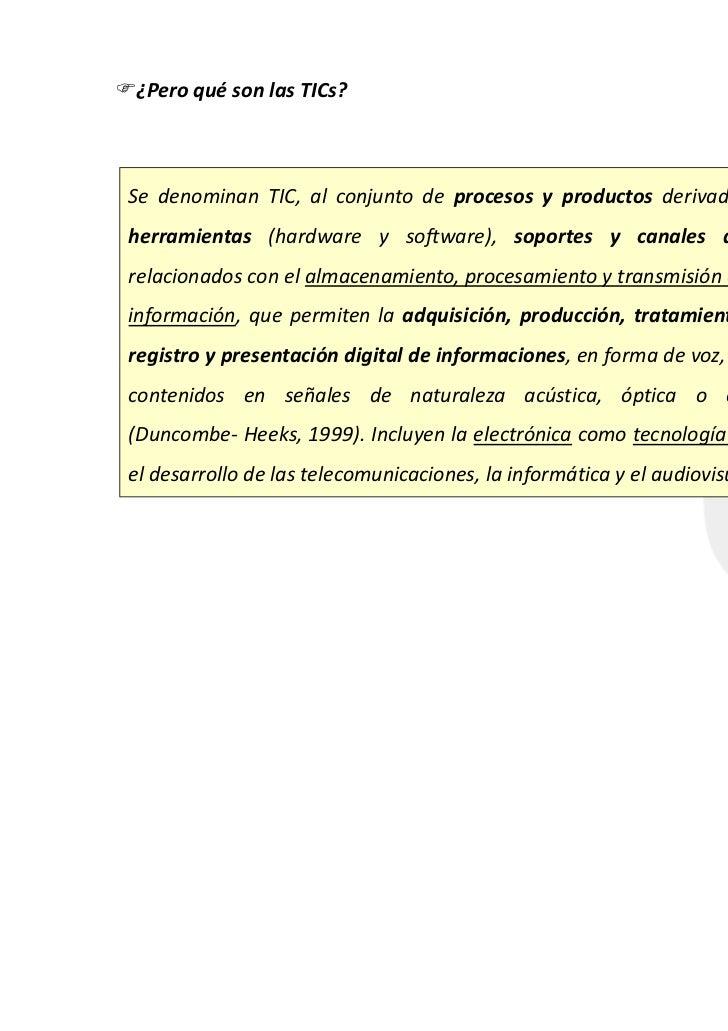¿Pero qué son las TICs?Se denominan TIC, al conjunto de procesos y productos derivados de las nuevasherramientas (hardware...