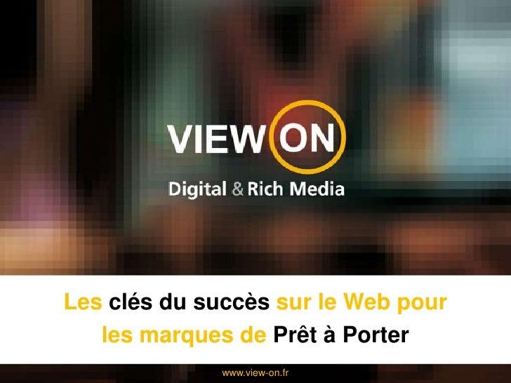 Les clés du succès sur le Web pour <br />les marques de Prêt à Porter<br />www.view-on.fr<br />