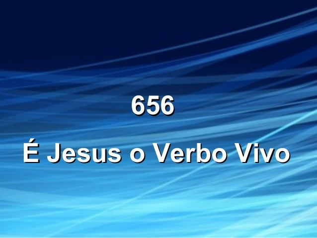 656656 É Jesus o Verbo VivoÉ Jesus o Verbo Vivo