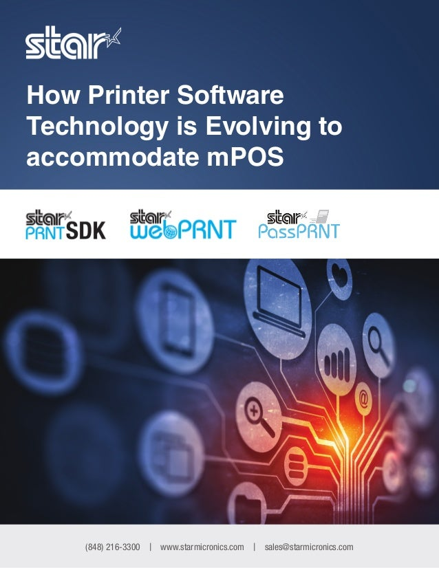 (848) 216-3300 | www.starmicronics.com | sales@starmicronics.com How Printer Software Technology is Evolving to accommodat...
