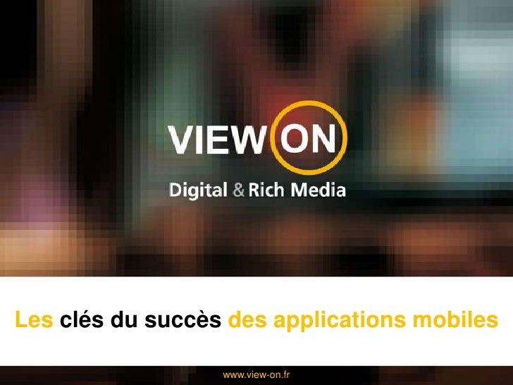 Les clés du succès des applications mobiles<br />www.view-on.fr<br />