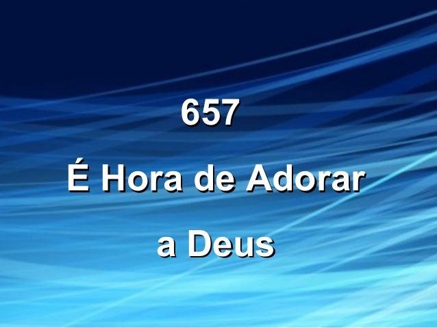 657657 É Hora de AdorarÉ Hora de Adorar a Deusa Deus