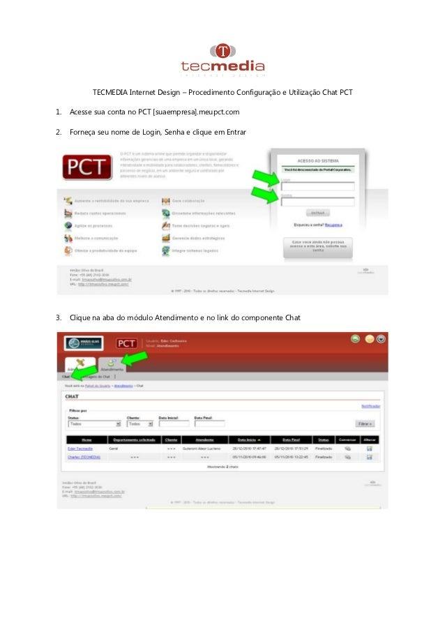 TECMEDIA Internet Design – Procedimento Configuração e Utilização Chat PCT1.   Acesse sua conta no PCT [suaempresa].meupct...
