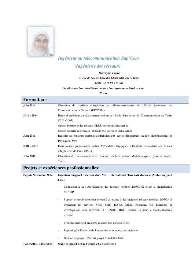 Ingénieur Email: Formation : Juin 2014 Obtention du diplôme d'ingénieur en Communication de Tunis 2011 - 2014 Etude d'ingé...