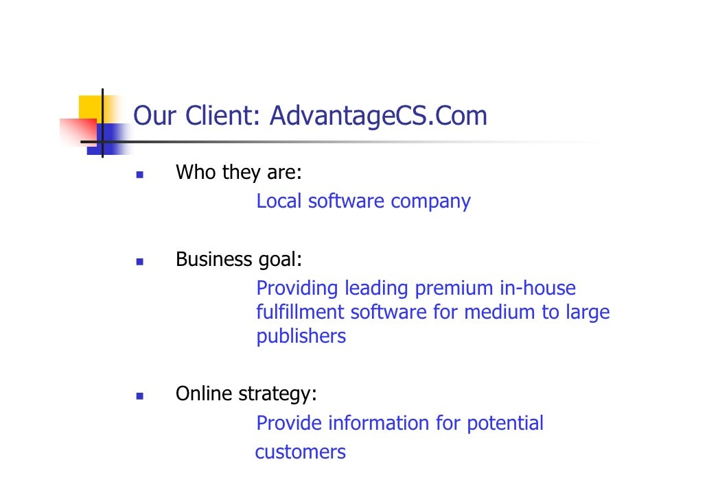 Our Client: AdvantageCS.Com     Who they are:            Local software company     Business goal:             Providing l...
