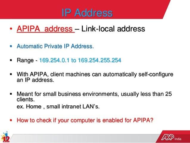 India IP Address • APIPA address – Link-local address  Automatic Private IP Address.  Range - 169.254.0.1 to 169.254.255...