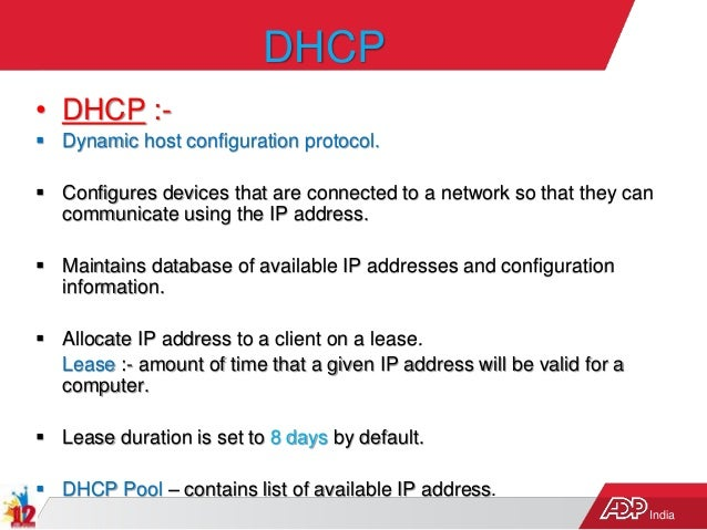 India DHCP • DHCP :-  Dynamic host configuration protocol.  Configures devices that are connected to a network so that t...