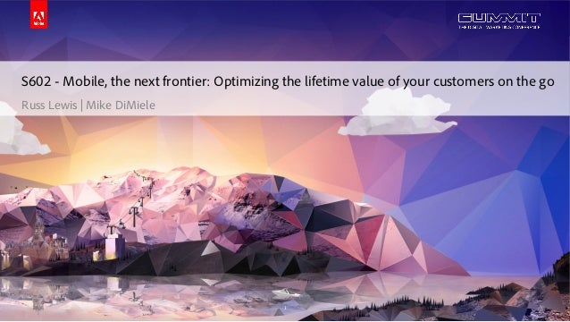 © 2014 Adobe Systems Incorporated. All Rights Reserved. Adobe Confidential. S602 - Mobile, the next frontier: Optimizing t...