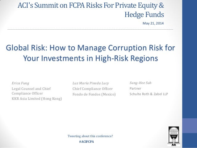 #ACIFCPA ACI'sSummiton FCPARisksForPrivateEquity& HedgeFunds Sung-Hee Suh Partner Schulte Roth & Zabel LLP Global Risk: Ho...