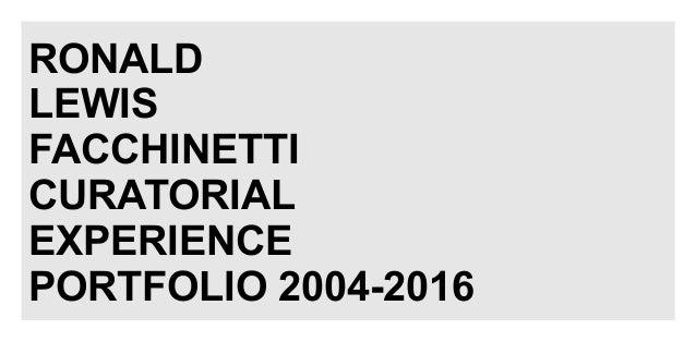 RONALD LEWIS FACCHINETTI CURATORIAL EXPERIENCE PORTFOLIO 2004-2016