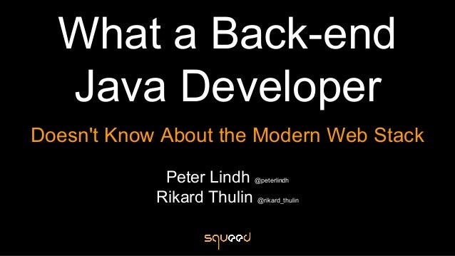 What a Back-end Java Developer Doesn't Know About the Modern Web Stack Peter Lindh @peterlindh Rikard Thulin @rikard_thulin
