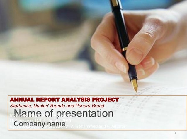 ANNUAL REPORT ANALYSIS PROJECT Starbucks, Dunkin' Brands and Panera Bread 	    Intermediate	   Financial	   Accoun1ng	   1...