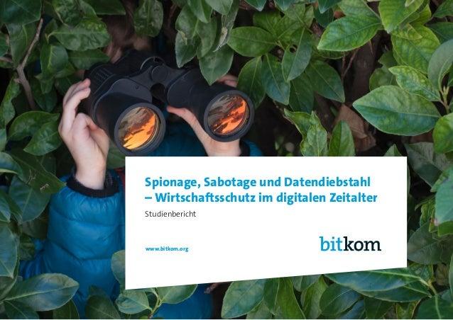 Spionage, Sabotage und Datendiebstahl – Wirtschaftsschutz im digitalen Zeitalter Studienbericht www.bitkom.org