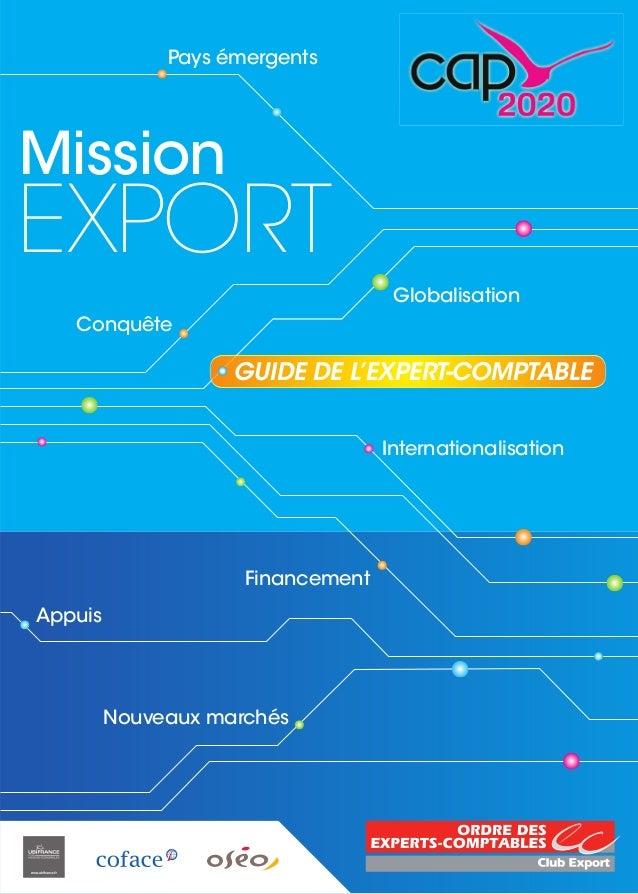Mission EXPORT GUIDE DE L'EXPERT-COMPTABLE Nouveaux marchés Appuis Conquête Internationalisation Globalisation Financement...