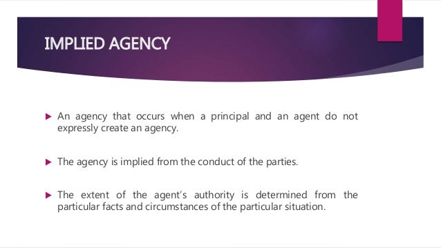 an agency relationship can be created by the conduct of parties