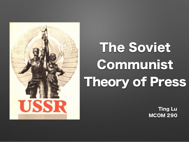 the soviet communist theory After the 1917th revolution, the soviet union was restructured with new political system based on the marxist-leninist principles.