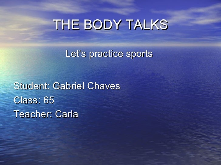 THE BODY TALKS           Let's practice sportsStudent: Gabriel ChavesClass: 65Teacher: Carla