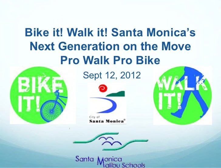 Bike it! Walk it! Santa Monica's Next Generation on the Move       Pro Walk Pro Bike          Sept 12, 2012